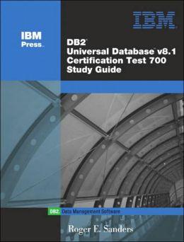 DB2 Universal Database V8.1 Certification Exam 700 Study Guide
