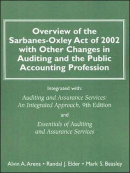 Overview of the Sarbanes-Oxley Act of 2002 with Other Changes in Auditing and the Public Accounting Profession: Integrated with Auditing and Assurance Services