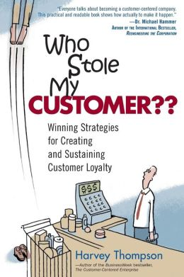 Who Stole My Customer? Winning Strategies for Creating and Sustaining Customer Loyalty