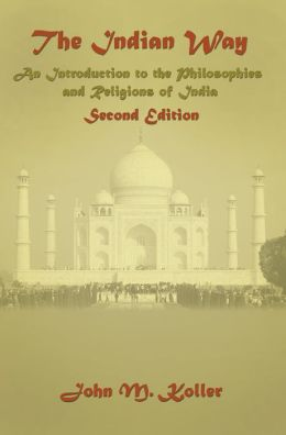 The Indian Way: An Introduction to the Philosophies and Religions of India