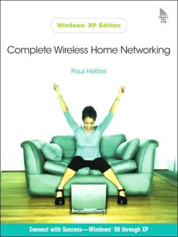 Complete Wireless Home Networking, Windows XP Edition