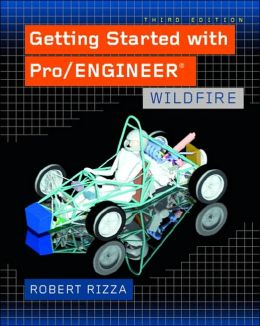 Getting Started with Pro/Engineer: Wildfire