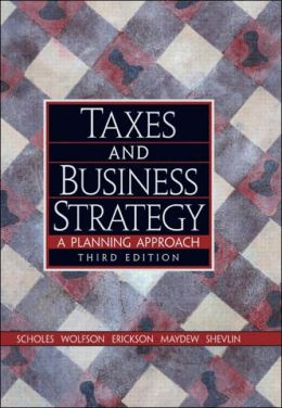 Taxes and Business Strategy: A Planning Approach
