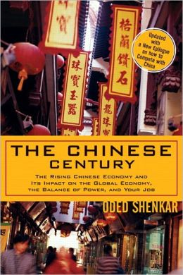 The Chinese Century: The Rising Chinese Economy and It's Impact on the Global Economy, The Balance of Power, and Your Job