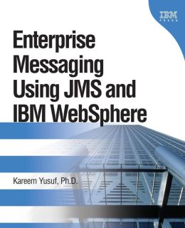 Enterprise Messaging Using JMS and IBM WebSphere