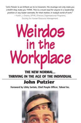 Weirdos in the Workplace: The New Normal...Thriving in the Age of the Individual