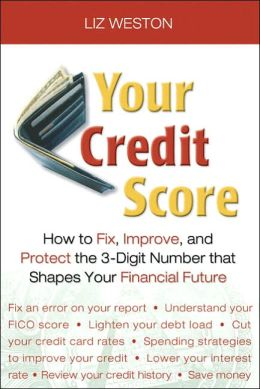 Your Credit Score: How to Fix, Improve, and Protect Your Credit for Life