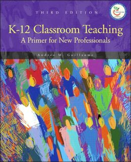 K-12 Classroom Teaching: A Primer for the New Professionals