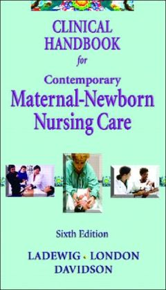 Clinical Handbook: Contemporary Maternal-Newborn Nursing Care
