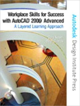 Workplace Skills for Success with AutoCAD(R) 2009: Advanced, A Layered Learning Approach