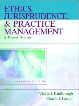 Ethics, Jurisprudence, and Practice Management in Dental Hygiene