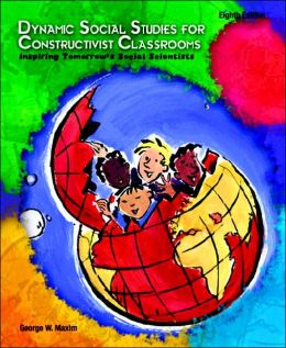 Dynamic Social Studies for Constructivist Classrooms: Inspiring Children to Be Social Scientists
