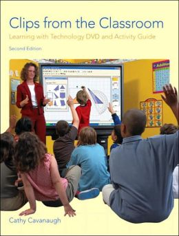 Clips from the Classroom: Learning with Technology DVD and Activity Guide