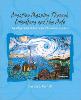 Creating Meaning Through Literature and the Arts: An Integrated Resource for Classroom Teachers