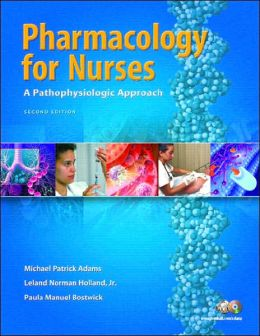 Pharmacology for Nurses: A Pathophysiological Approach