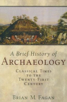 A History of Archaeology: Classical Times to the Twenty-First Century