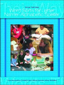 Words Their Way: Word Sorts for Letter Name Alphabetic Spellers