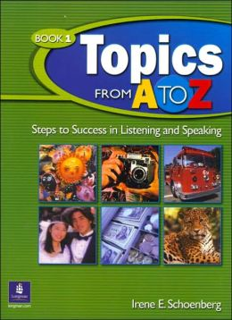 Topics from A to Z: Steps to Success in Listening and Speaking