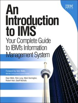 An Introduction to IMS: Your Complete Guide to IBM's Information Management System