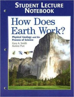 Student Lecture Notebook for How Does Earth Work: Physical Geology and the Process of Science