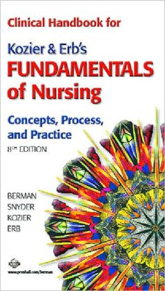 Clinical Handbook for Kozier and Erb's Fundamentals of Nursing: Concepts, Process, and Practice