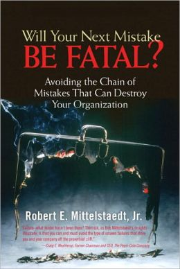 Will Your Next Business Mistake Be Fatal?: Avoiding a Chain of Mistakes That Can Destroy