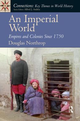 An Imperial World: Empires and Colonies Since 1750