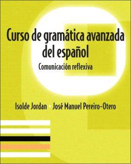 Curso de gramtica avanzada del espanol: Comunicacin reflexiva