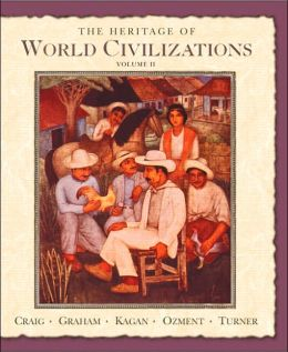 The Heritage of World Civilizations: Since 1500, Volume 2