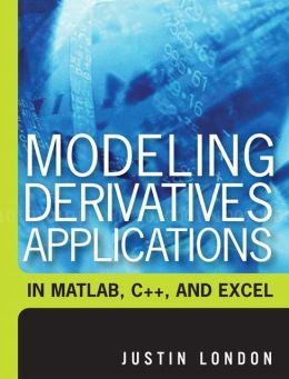 Modeling Derivatives Applications in Matlab, C++ and Excel