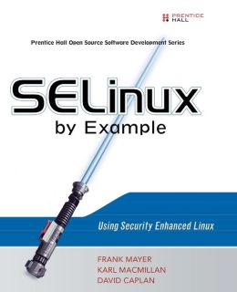 SELinux by Example: Using Security Enhanced Linux (Prentice Hall Open Source Software Development Series)