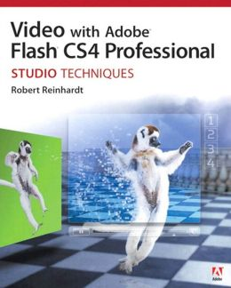 Video with Adobe Flash CS4 Professional Studio Techniques