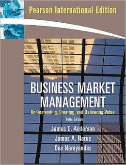 Business Market Management: Understanding, Creating and Delivering Value.