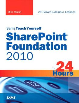 Sams Teach Yourself SharePoint Foundation 2010 in 24 Hours