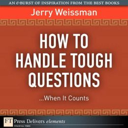 How to Handle Tough Questions...When It Counts