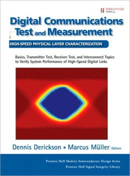 Digital Communications Test and Measurement: High Speed Physical Layer Characterization