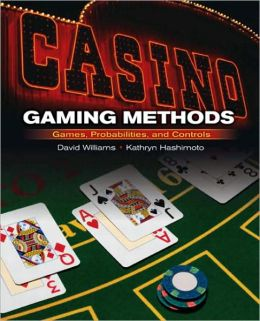 Casino Gaming Methods: An Inside Look at Casino Games, Probabilities, Security and Surveillance