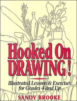 Hooked on Drawing: Illustrated Lessons and Exercises for Grades 4 and Up