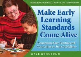 Making Early Learning Standards Come Alive: Connecting Your Practice and Curriculum to State Standards