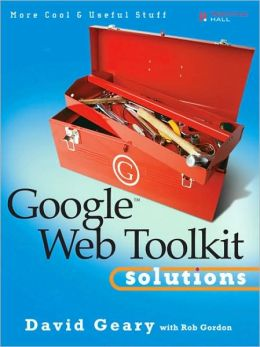 Google Web Toolkit Solutions: More Cool and Useful Stuff