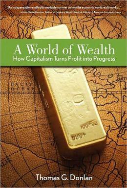 A World of Wealth: How Capitalism Turns Profits into Progress