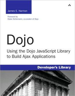 Dojo: Using the Dojo JavaScript Library to Build Ajax Applications