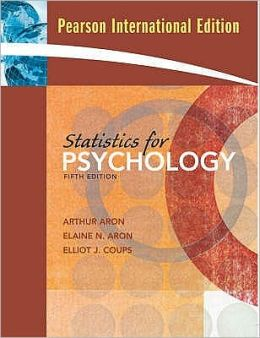 Statistics for Psychology. Arthur Aron, Elaine Aron, Elliot Coups