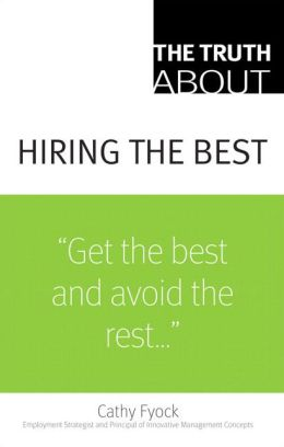 The Truth about Hiring the Best [Truth About Series]