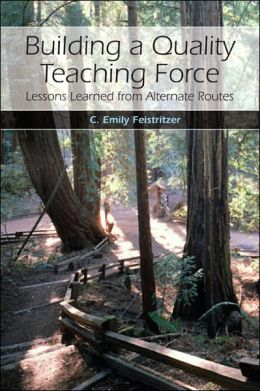 Building a Quality Teaching Force: Lessons Learned from Alternate Routes