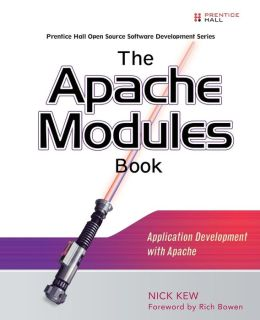 The Apache Modules Book: Application Development with Apache (Prentice Hall Open Source Software Development Series)