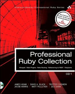 Professional Ruby Collection: Mongrel, Routing, RESTful, Plugins, and Rubyisms