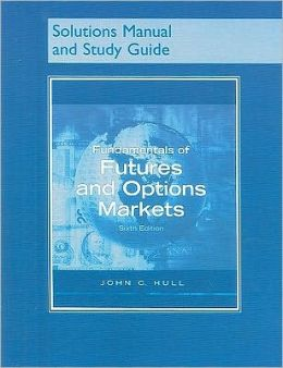 Fundamentals of Futures and Options Markets (Solutions Manual Sudy Guide)