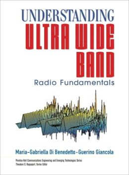Understanding Ultra Wide Band Radio Fundamentals (Prentice Hall Communications Engineering and Emerging Technologies)