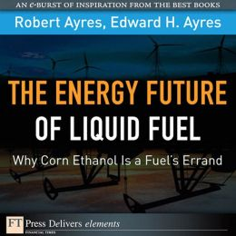 Energy Future of Liquid Fuel: The Why Corn Ethanol Is a Fuel's Errand
